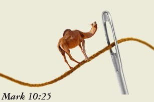 """It is easier for a camel to go through the eye of a needle than for a rich man to enter the kingdom of God"""